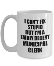 Load image into Gallery viewer, Municipal Clerk Mug I Can't Fix Stupid Funny Gift Idea for Coworker Fellow Worker Gag Workmate Joke Fairly Decent Coffee Tea Cup-Coffee Mug