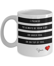 Load image into Gallery viewer, I Promise to Always Be Your Side Or Under You Or on Top of You-Coffee Mug
