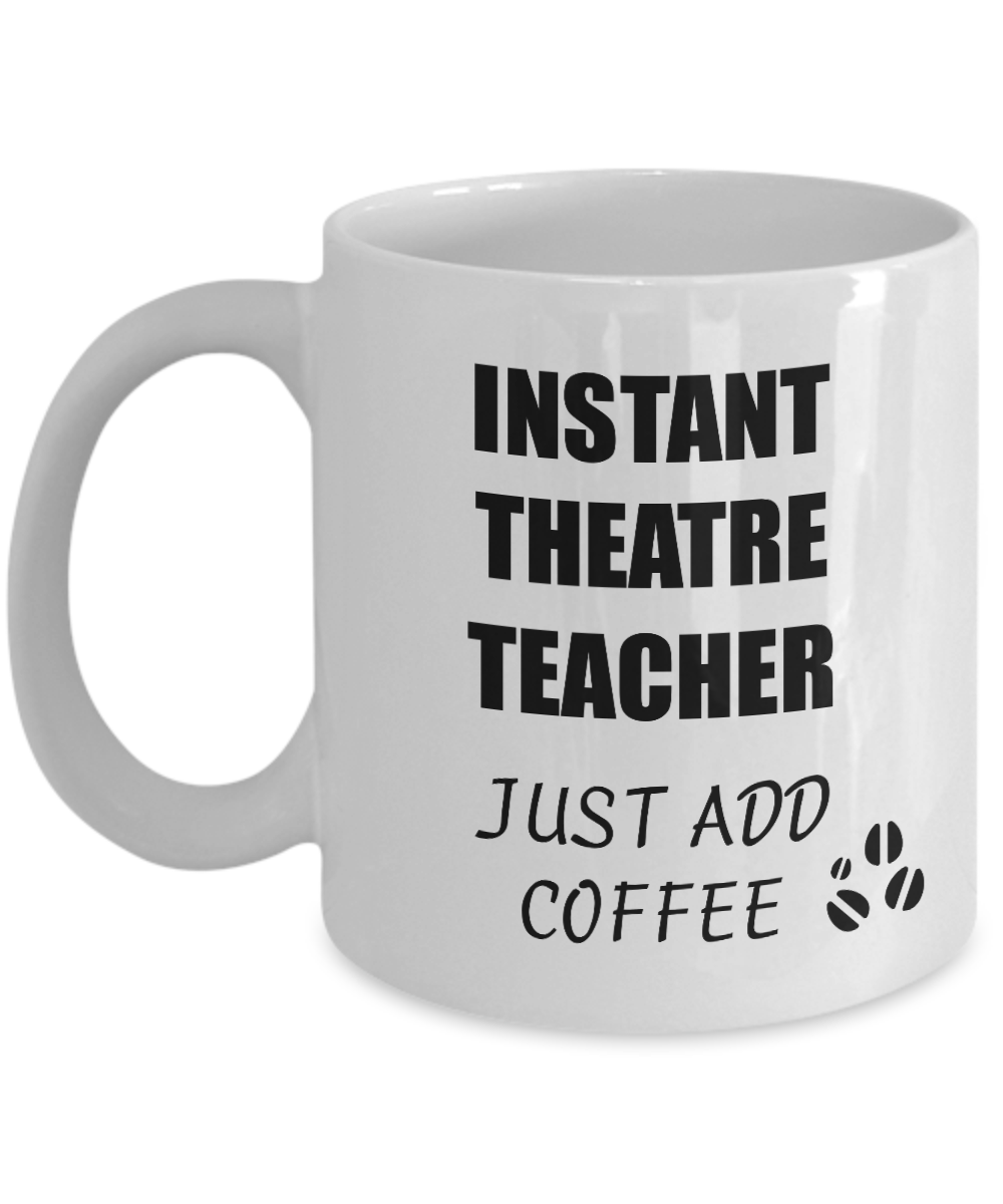 Theatre Teacher Mug Instant Just Add Coffee Funny Gift Idea for Corworker Present Workplace Joke Office Tea Cup-Coffee Mug