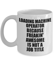 Load image into Gallery viewer, Loading Machine Operator Mug Freaking Awesome Funny Gift Idea for Coworker Employee Office Gag Job Title Joke Tea Cup-Coffee Mug