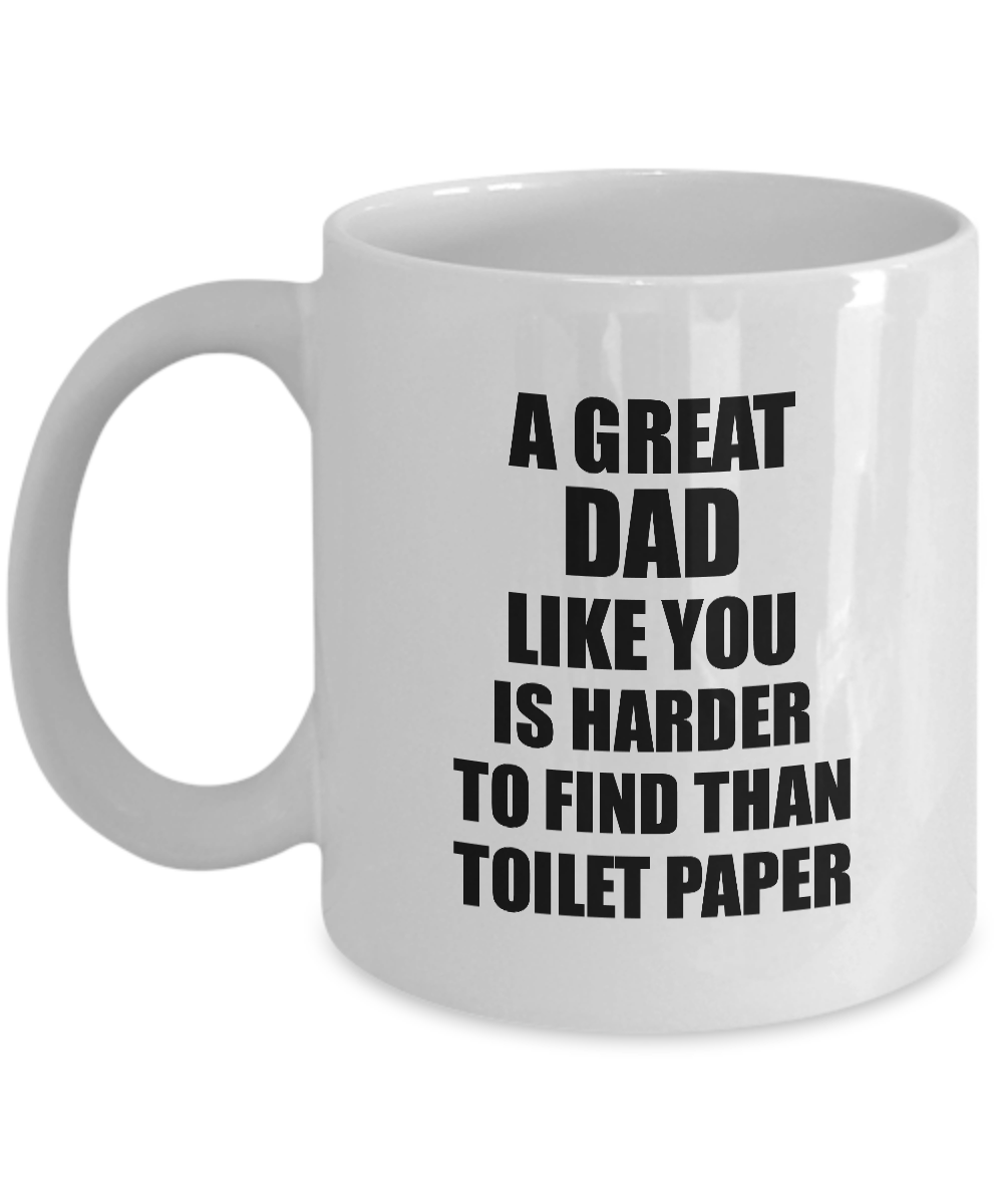 Great Dad Mug Like You Is Harder To Find Than Toilet Paper Funny Quarantine Gag Pandemic Gift Coffee Tea Cup-Coffee Mug