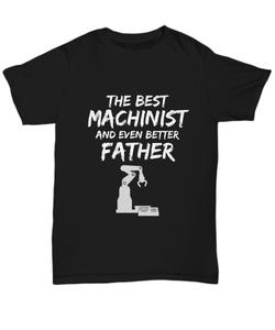 Machinist Dad T-Shirt Best Father Ever Unisex Tee Funny Gift for-Shirt / Hoodie