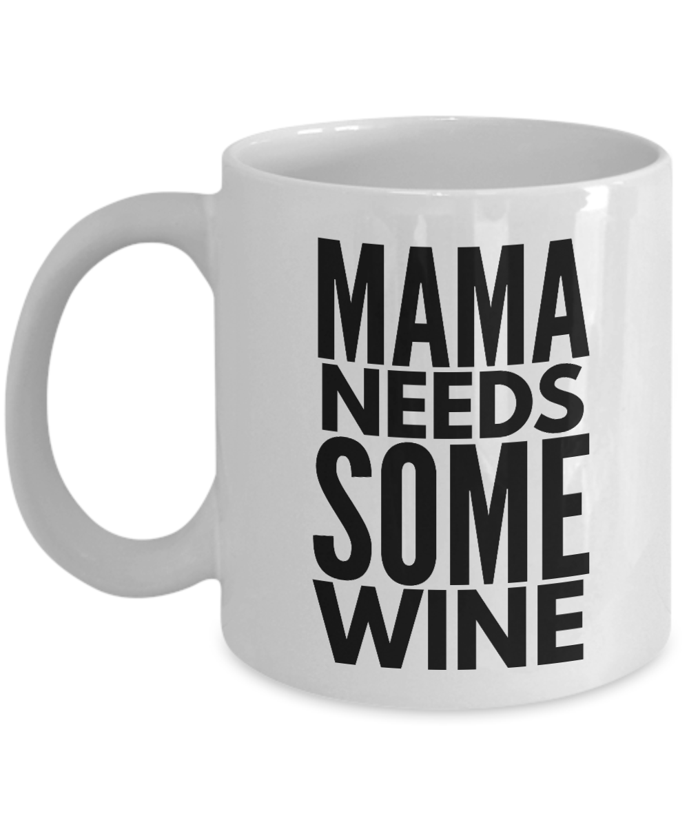 Mama needs some wine mug-Coffee Mug