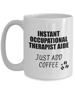 Occupational Therapist Aide Mug Instant Just Add Coffee Funny Gift Idea for Coworker Present Workplace Joke Office Tea Cup-Coffee Mug