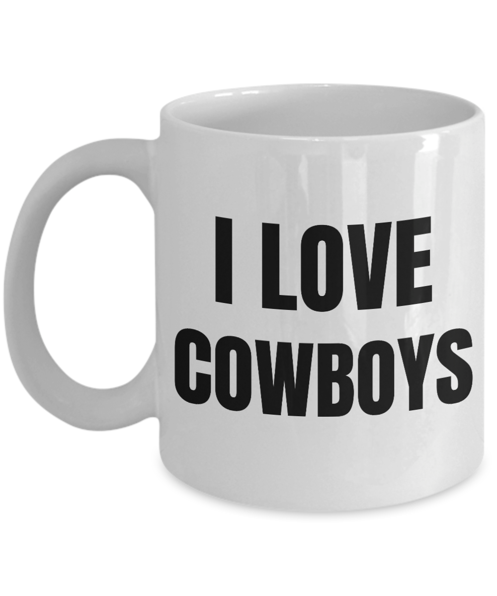 I Love Cowboys Mug Funny Gift Idea Novelty Gag Coffee Tea Cup-Coffee Mug