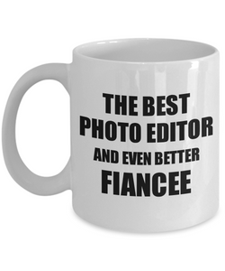 Photo Editor Fiancee Mug Funny Gift Idea for Her Betrothed Gag Inspiring Joke The Best And Even Better Coffee Tea Cup-Coffee Mug