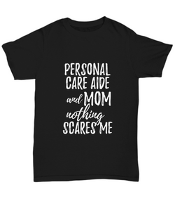 Personal Care Aide Mom T-Shirt Funny Gift Nothing Scares Me-Shirt / Hoodie
