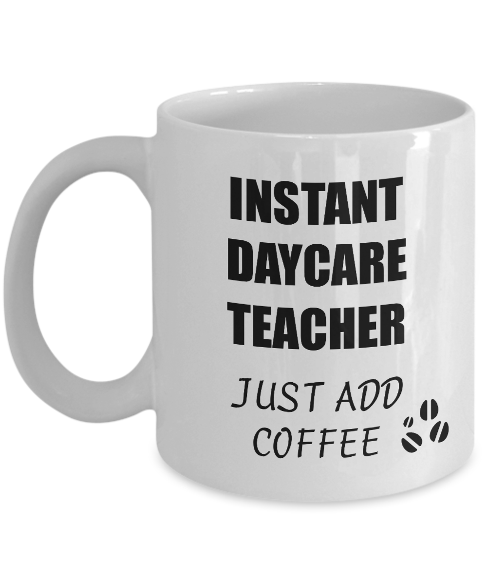 Daycare Teacher Mug Instant Just Add Coffee Funny Gift Idea for Corworker Present Workplace Joke Office Tea Cup-Coffee Mug