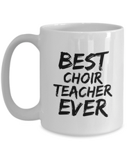 Load image into Gallery viewer, Choir Teacher Mug Best Ever Funny Gift Idea for Novelty Gag Coffee Tea Cup-[style]