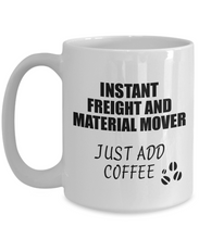 Load image into Gallery viewer, Freight And Material Mover Mug Instant Just Add Coffee Funny Gift Idea for Coworker Present Workplace Joke Office Tea Cup-Coffee Mug