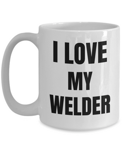 I Love My Welder Mug Funny Gift Idea Novelty Gag Coffee Tea Cup-Coffee Mug