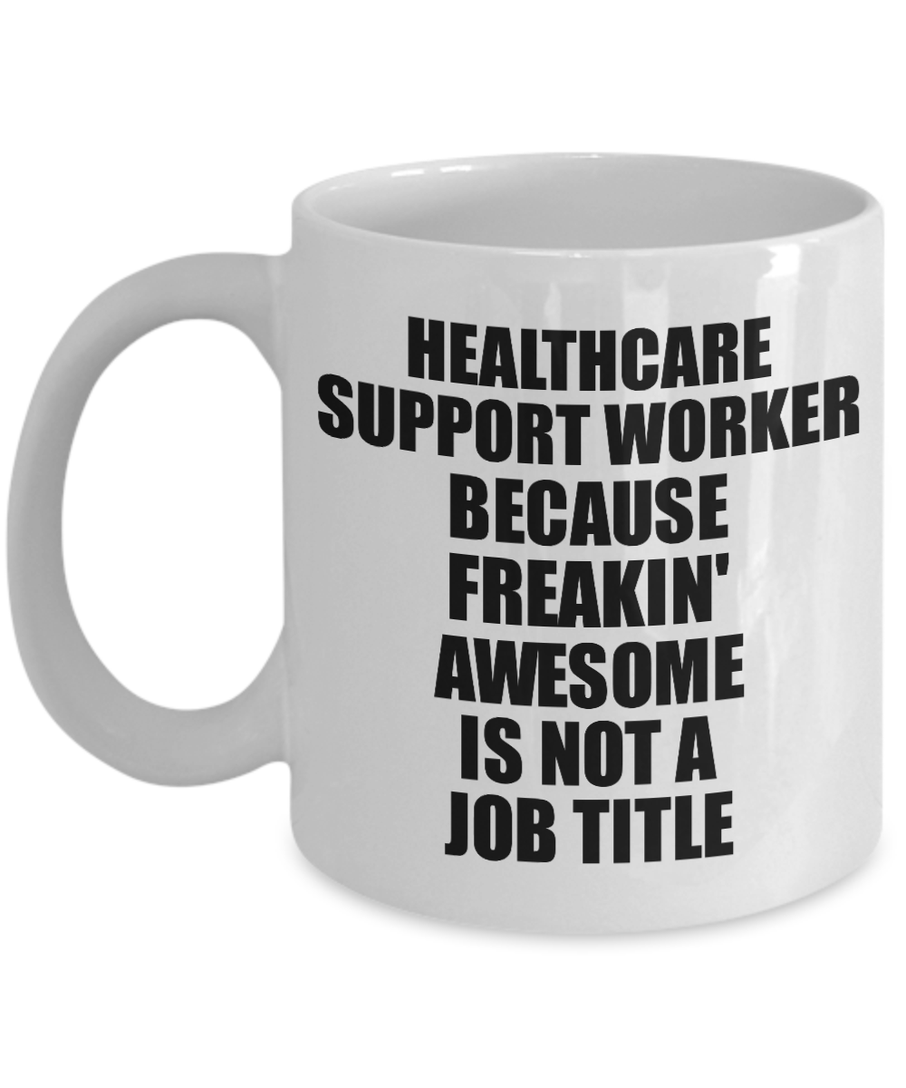 Healthcare Support Worker Mug Freaking Awesome Funny Gift Idea for Coworker Employee Office Gag Job Title Joke Tea Cup-Coffee Mug