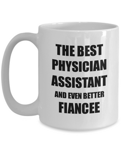Physician Assistant Fiancee Mug Funny Gift Idea for Her Betrothed Gag Inspiring Joke The Best And Even Better Coffee Tea Cup-Coffee Mug