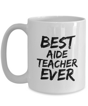 Load image into Gallery viewer, Aide Teacher Mug Best Ever Funny Gift Idea for Novelty Gag Coffee Tea Cup-[style]