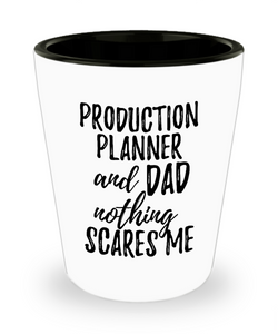 Funny Production Planner Dad Shot Glass Gift Idea for Father Gag Joke Nothing Scares Me Liquor Lover Alcohol 1.5 oz Shotglass-Shot Glass
