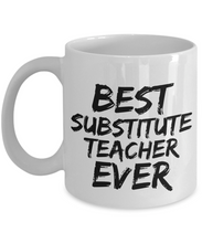 Load image into Gallery viewer, Substitute Teacher Mug Best Ever Funny Gift for Coworkers Novelty Gag Coffee Tea Cup-Coffee Mug