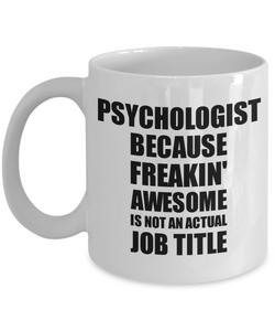 Psychologist Mug Freaking Awesome Funny Gift Idea for Coworker Employee Office Gag Job Title Joke Coffee Tea Cup-Coffee Mug