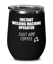 Load image into Gallery viewer, Funny Welding Machine Operator Wine Glass Saying Instant Just Add Coffee Gift Insulated Tumbler Lid-Wine Glass