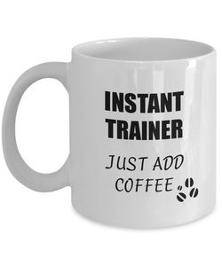 Trainer Mug Instant Just Add Coffee Funny Gift Idea for Corworker Present Workplace Joke Office Tea Cup-Coffee Mug