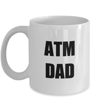 Load image into Gallery viewer, Dad Atm Mug Funny Gift Idea for Novelty Gag Coffee Tea Cup-Coffee Mug