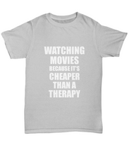 Load image into Gallery viewer, Watching Movies T-Shirt Cheaper Than A Therapy Funny Gift Gag Unisex Tee-Shirt / Hoodie
