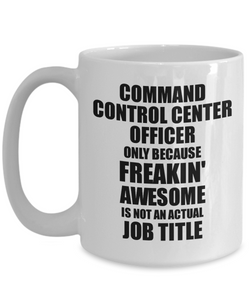 Command Control Center Officer Mug Freaking Awesome Funny Gift Idea for Coworker Employee Office Gag Job Title Joke Tea Cup-Coffee Mug