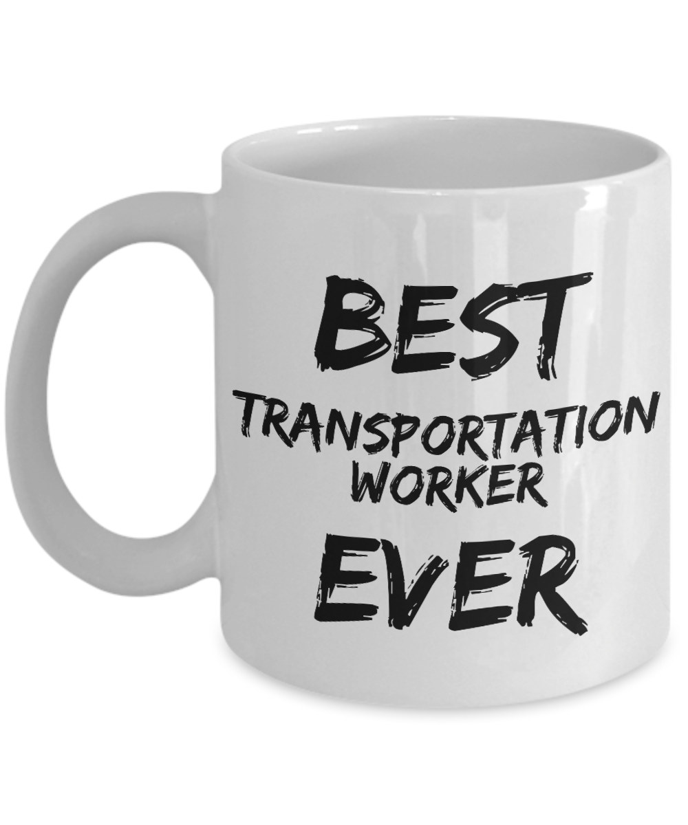 Transportation Worker Mug Best Ever Funny Gift for Coworkers Novelty Gag Coffee Tea Cup-Coffee Mug