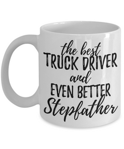 Truck Driver Stepfather Funny Gift Idea for Stepdad Coffee Mug The Best And Even Better Tea Cup-Coffee Mug