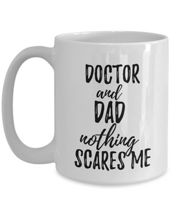 Doctor Dad Mug Funny Gift Idea for Father Gag Joke Nothing Scares Me Coffee Tea Cup-Coffee Mug