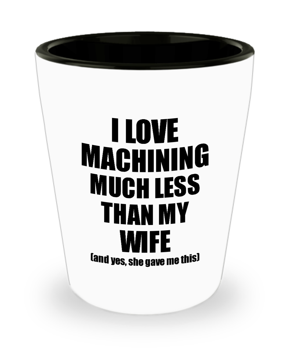 Machining Husband Shot Glass Funny Valentine Gift Idea For My Hubby From Wife I Love Liquor Lover Alcohol 1.5 oz Shotglass-Shot Glass