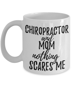 Chiropractor Mom Mug Funny Gift Idea for Mother Gag Joke Nothing Scares Me Coffee Tea Cup-Coffee Mug