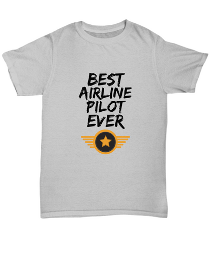 Airline Pilot T-Shirt - Best Airline Pilot Ever Unisex Tee - Funny Gift for Pilot-Shirt / Hoodie