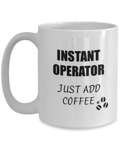 Operator Mug Instant Just Add Coffee Funny Gift Idea for Corworker Present Workplace Joke Office Tea Cup-Coffee Mug