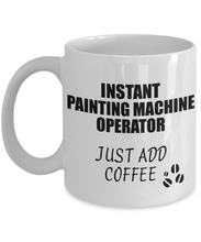 Load image into Gallery viewer, Painting Machine Operator Mug Instant Just Add Coffee Funny Gift Idea for Coworker Present Workplace Joke Office Tea Cup-Coffee Mug