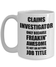Load image into Gallery viewer, Claims Investigator Mug Freaking Awesome Funny Gift Idea for Coworker Employee Office Gag Job Title Joke Coffee Tea Cup-Coffee Mug