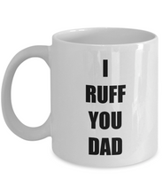 Load image into Gallery viewer, I Ruff You Dad Mug Funny Gift Idea for Novelty Gag Coffee Tea Cup-[style]
