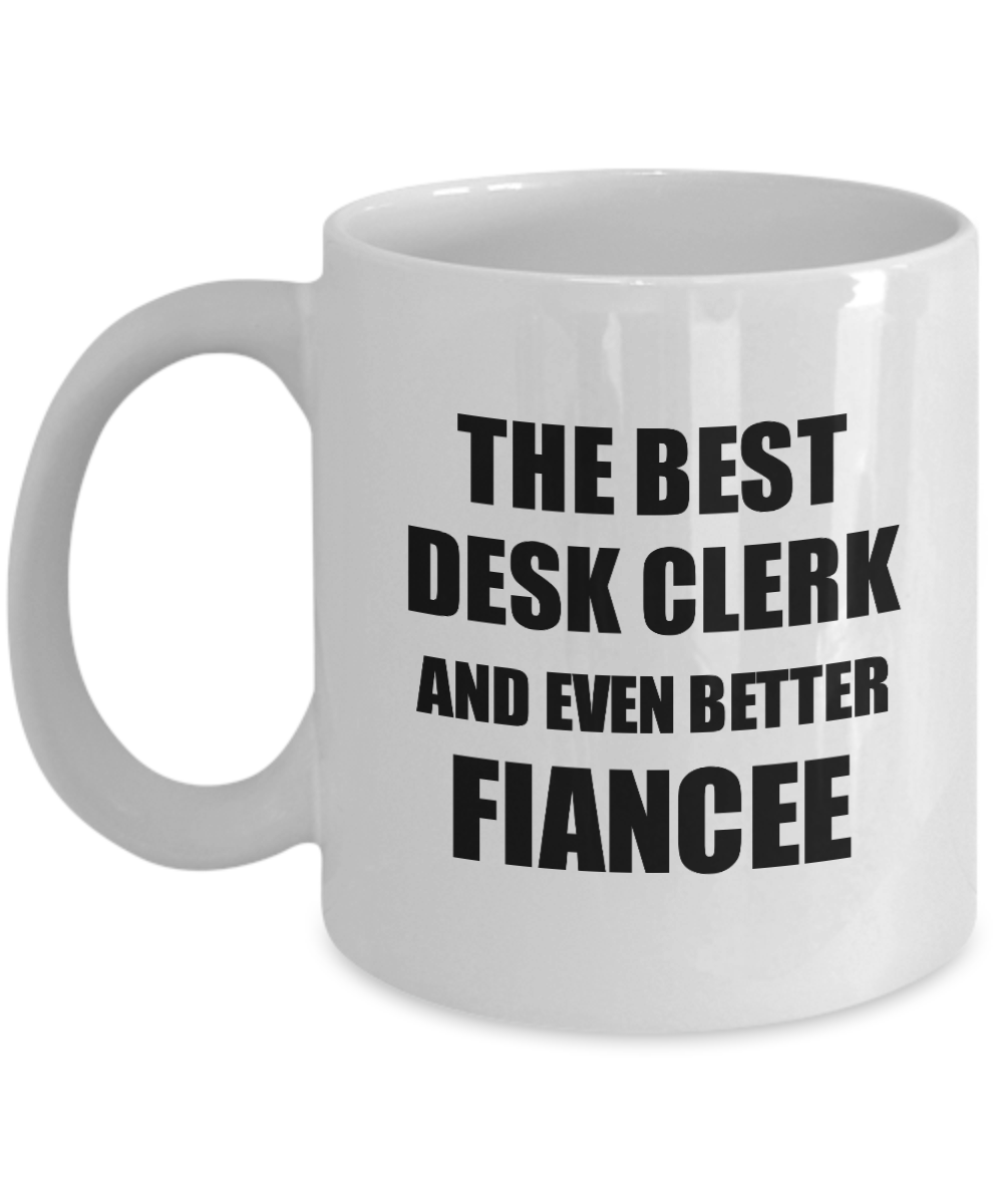 Desk Clerk Fiancee Mug Funny Gift Idea for Her Betrothed Gag Inspiring Joke The Best And Even Better Coffee Tea Cup-Coffee Mug