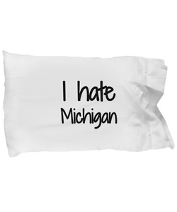 I Hate Michigan Pillowcase Funny Gift Idea for Bed Body Pillow Cover Case Set Standard Size 20x30-Pillow Case