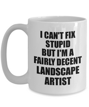 Load image into Gallery viewer, Landscape Artist Mug I Can't Fix Stupid Funny Gift Idea for Coworker Fellow Worker Gag Workmate Joke Fairly Decent Coffee Tea Cup-Coffee Mug