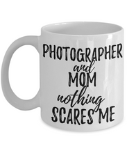Load image into Gallery viewer, Photographer Mom Mug Funny Gift Idea for Mother Gag Joke Nothing Scares Me Coffee Tea Cup-Coffee Mug
