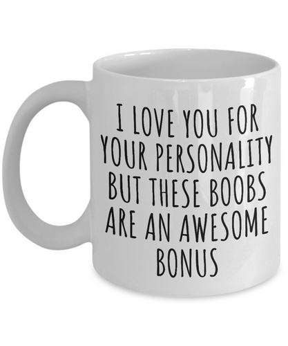 Boobs Mug Funny Gift for Girlfriend Sexy Wife I Love Your Personality But That Boobs Coffee Tea Cup-Coffee Mug