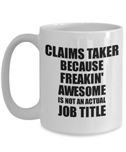 Load image into Gallery viewer, Claims Taker Mug Freaking Awesome Funny Gift Idea for Coworker Employee Office Gag Job Title Joke Tea Cup-Coffee Mug