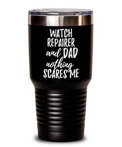 Funny Watch Repairer Dad Tumbler Gift Idea for Father Gag Joke Nothing Scares Me Coffee Tea Insulated Cup With Lid-Tumbler