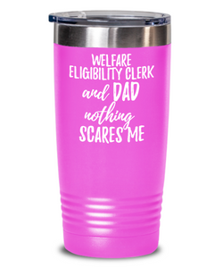 Funny Welfare Eligibility Clerk Dad Tumbler Gift Idea for Father Gag Joke Nothing Scares Me Coffee Tea Insulated Cup With Lid-Tumbler