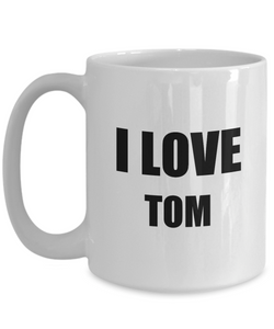 I Love Tom Mug Funny Gift Idea Novelty Gag Coffee Tea Cup-Coffee Mug