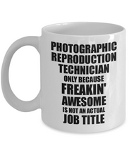 Load image into Gallery viewer, Photographic Reproduction Technician Mug Freaking Awesome Funny Gift Idea for Coworker Employee Office Gag Job Title Joke Tea Cup-Coffee Mug