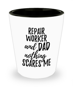 Funny Repair Worker Dad Shot Glass Gift Idea for Father Gag Joke Nothing Scares Me Liquor Lover Alcohol 1.5 oz Shotglass-Shot Glass