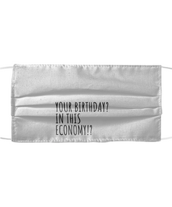 Your Birthday In This Economy Face Mask Funny Pandemic Gift Quarantine Gag Reusable Washable Made In USA-Mask