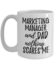 Load image into Gallery viewer, Marketing Manager Dad Mug Funny Gift Idea for Father Gag Joke Nothing Scares Me Coffee Tea Cup-Coffee Mug