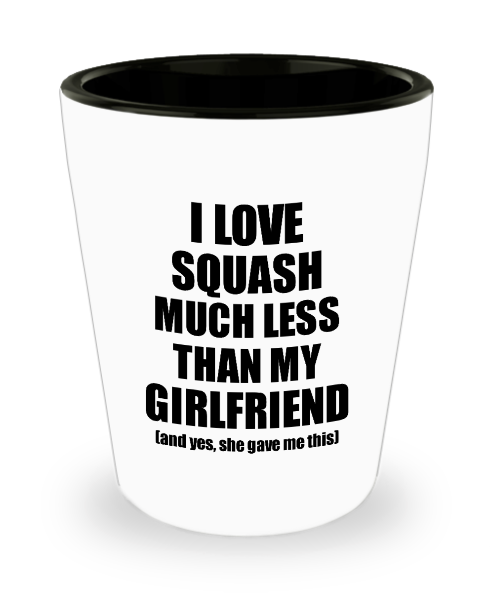 Squash Boyfriend Shot Glass Funny Valentine Gift Idea For My Bf From Girlfriend I Love Liquor Lover Alcohol 1.5 oz Shotglass-Shot Glass